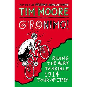 Gironimo!: Riding the Very Terrible 1914 Tour of Italy (Paperback) by Moore Tim