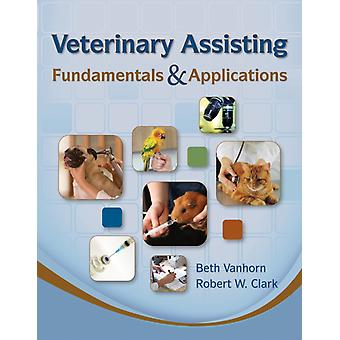 Veterinary Assisting Fundamentals and Applications (Hardcover) by Vanhorn Beth Clark Robert