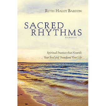 Sacred Rhythms - Spiritual Practices That Nourish Your Soul and Transf