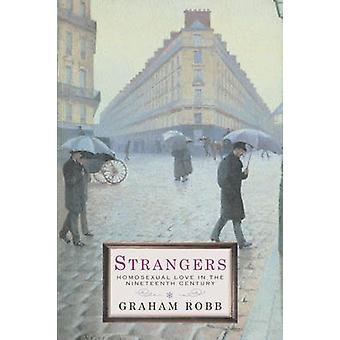 Strangers - Homosexual Love in the Nineteenth Century by Graham Robb -