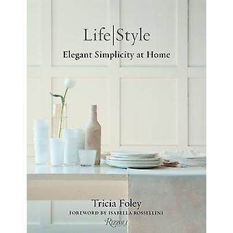 Tricia Foley Life/Style - Elegant Simplicity at Home by Tricia Foley -