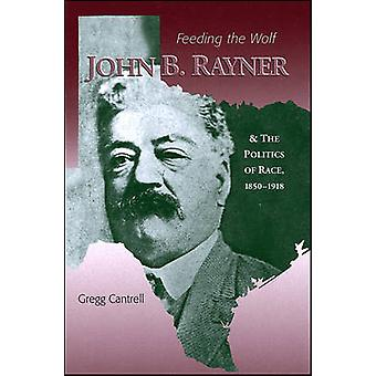 Feeding the Wolf - John B. Rayner and the Politics of Race - 1850-1918