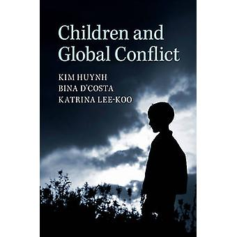 Children and Global Conflict by Kim Huynh - Bina D'Costa - Katrina Le