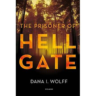 The Prisoner of Hell Gate by Dana I. Wolff - 9781250089700 Book