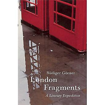 London Fragments - A Literary Expedition by Rudiger Gorner - 978190659