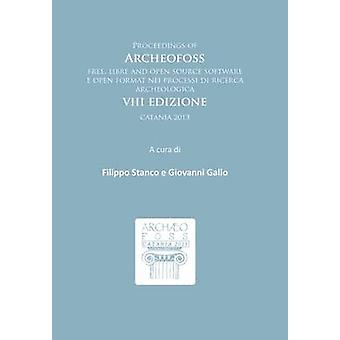 Proceedings of Archeofoss - Free - Libre and Open Source Software e Op