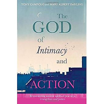 The God of Intimacy and Action: Reconnecting Ancient Spiritual Practices, Evangelism and Justice