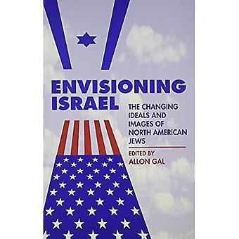 Vision d'Israël: L'évolution idéaux et Images des Juifs nord-américains