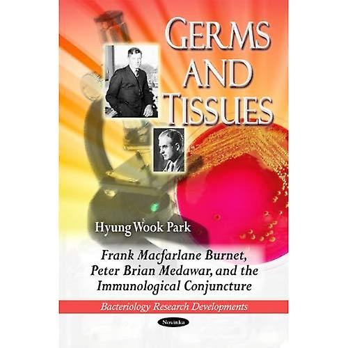 Germs and Tissues  Frank MacFarlane Burnet, Peter Brian Medawar, and the Immunological Conjuncture