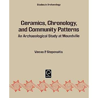 Ceramics Chronology and Community Patterns An Archaeological Study at Moundville by Steponaitis & Vincas P.
