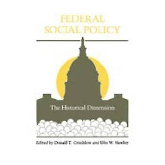 Federal Social Policy The Historical Dimension by Critchlow & Donald T.