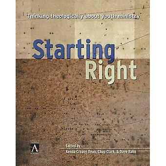 Starting Right Thinking Theologically about Youth Ministry by Dean & Kenda Creasy