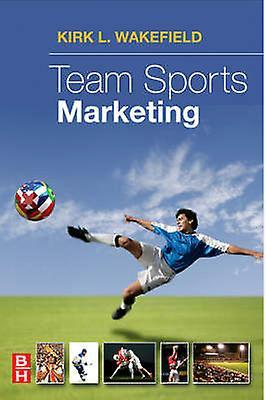 Team Sports Marketing by Wakefield & Kirk L.