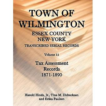 Town of Wilmington Essex County New York Transcribed Serial Records Volume 11 Tax Assessment Records 18711890 by Hinds Jr. & Harold