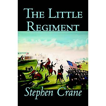 The Little Regiment by Stephen Crane Fiction Historical Classics War  Military by Crane & Stephen
