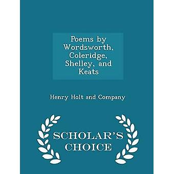 Poems by Wordsworth Coleridge Shelley and Keats  Scholars Choice Edition by Henry Holt and Company
