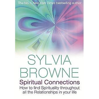 Åndelige forbindelser sådan finde spiritualitet i hele alle relationer i dit liv. Sylvia Browne af Browne & Sylvia