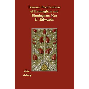 Personal Recollections of Birmingham and Birmingham Men by Edwards & E.