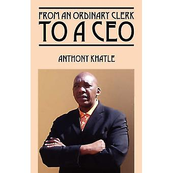From an Ordinary Clerk to CEO by Khatle & Anthony Vuyisile Gladwin