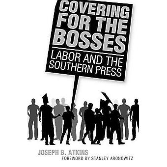 Covering for the Bosses Labor and the Southern Press by Atkins & Joseph B.