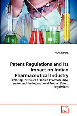 Patent Regulations and Its Impact on Indian Pharmaceutical Industry by KHAIRE & KAPIL