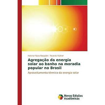 Agregao da energia solar ao banho na moradia popular no Brasil by Naspolini Helena Flvia