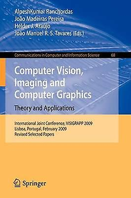 Computer Vision Imaging and Computer Graphics Theory and Applications  International Joint Conference VISIGRAPP 2009 Lisboa Portugal February 58 2009. Revised Selected Papers by Ranchordas & AlpeshKumar