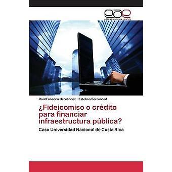 Fideicomiso o crdito para financiar infraestructura pblica by Fonseca Hernndez Ral