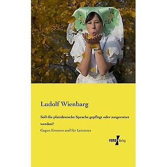 Soll Die Plattdeutsche Sprache Gepflegt Oder Ausgerottet Werden by Wienbarg & Ludolf