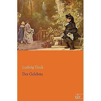 Der Gelehrte by Tieck & Ludwig
