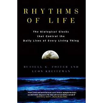 Rhythms of Life - The Biological Clocks That Control the Daily Lives o