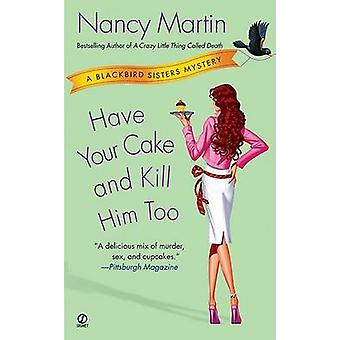 Have Your Cake and Kill Him Too by Nancy Martin - 9780451218933 Book