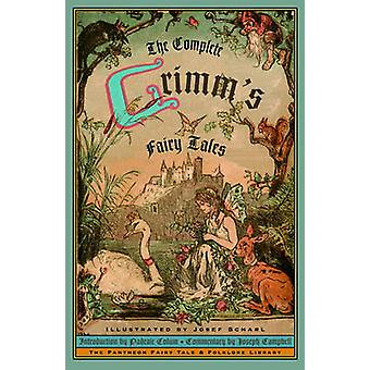 Complete Grimm's Fairy Tales by Jacob Ludwig Carl Grimm - James Stern