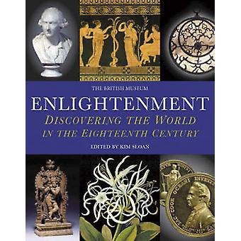 Enlightenment - Discovering the World in the Eighteenth Century by Kim