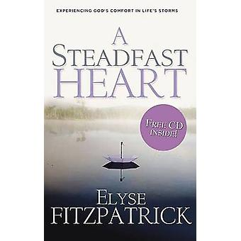 A Steadfast Heart - Experiencing God's Comfort in Life's Storms by Ely
