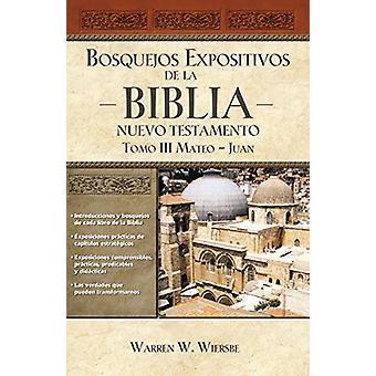 Bosquejos Expositivos de la Biblia - Tomo III - Mateo-Juan by Warren W