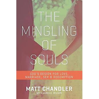 The Mingling of Souls - God's Design for Love - Marriage - Sex - and R