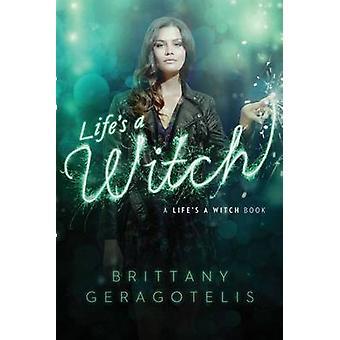 Life's a Witch by Brittany Geragotelis - 9781442466562 Book