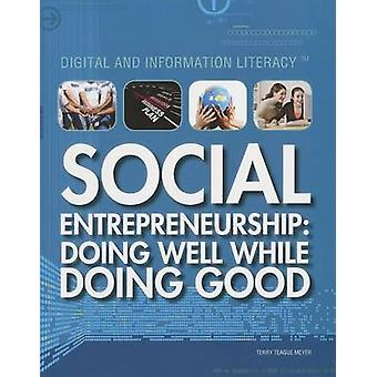 Social Entrepreneurship - Doing Well While Doing Good by Terry Teague