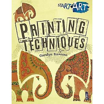 Start Art - Printing and other Amazing Techniques by Carolyn Scrace -