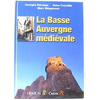 La Basse Auvergne Medievale by George Bernage - 9782840481614 Book