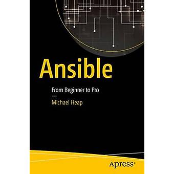 Ansible - From Beginner to Pro - 2016 by Michael Heap - 9781484216606 B