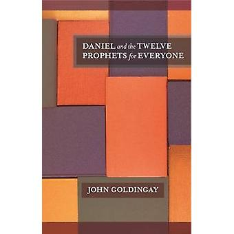 Daniel and the Twelve Prophets for Everyone by John Goldingay - 97802