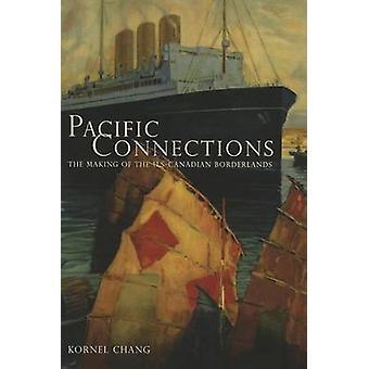 Pacific Connections - The Making of der amerikanisch-kanadischen Borderlands von Kor