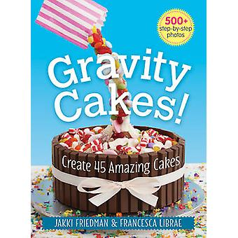 Gravity Cakes! - Create 45 Amazing Cakes by Jakki Friedman - Francesca