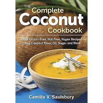 The Complete Coconut Cookbook - 200 Gluten-Free - Nut-Free - Vegan Rec