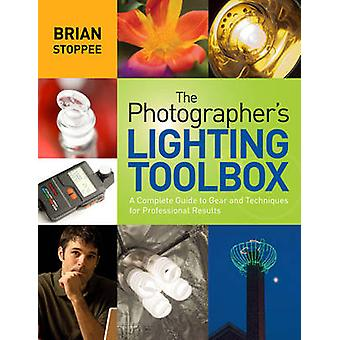 The Photographer's Lighting Toolbox - A Complete Guide to Gear and Tec