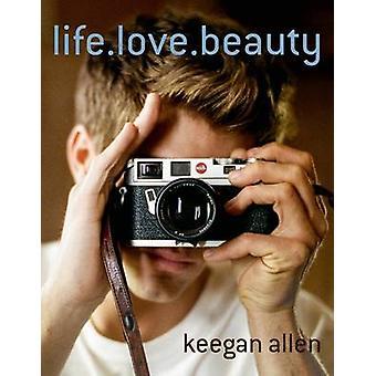 Life. Love. Beauty by Keegan Allen - 9781250065704 Book