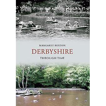 Derbyshire Through Time by Margaret Buxton - 9781848685178 Book