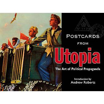 Postcards from Utopia - The Art of Political Propaganda by Andrew Robe